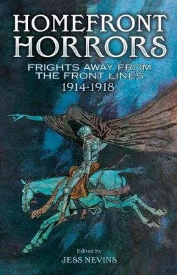 Homefront Horrors - Frights Away From the Front Lines, 1914-1918 (Paperback): Jess Nevins