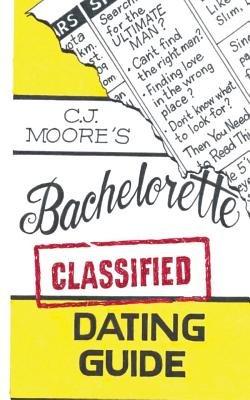 Cj Moore's Bachelorette Classified Dating Guide (Paperback): C.J. Moore