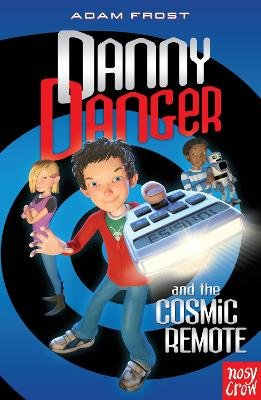 Danny Danger and the Cosmic Remote (Paperback): Adam Frost