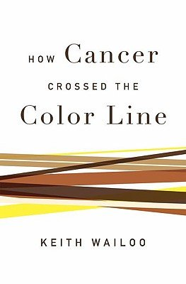 How Cancer Crossed the Color Line (Hardcover): Keith Wailoo