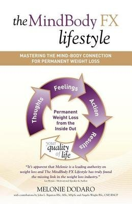 The Mindbody Fx Lifestyle - Mastering the Mind-Body Connection for Permanent Weight Loss (Electronic book text): Melonie Dodaro