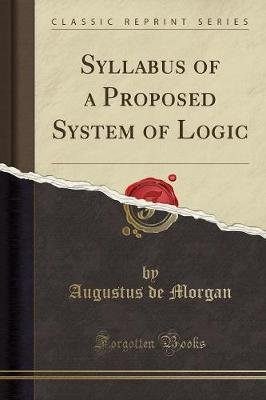 Syllabus of a Proposed System of Logic (Classic Reprint) (Paperback): Augustus De Morgan