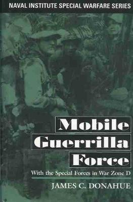 Mobile Guerrilla Force - With the Special Forces in War Zone D (Paperback): James C. Donahue