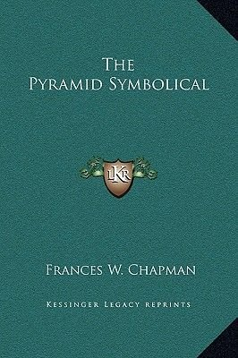 The Pyramid Symbolical (Hardcover): Frances W. Chapman