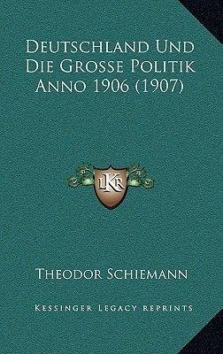 Deutschland Und Die Grosse Politik Anno 1906 (1907) (German, Paperback): Theodor Schiemann