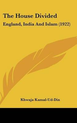 The House Divided - England, India and Islam (1922) (Hardcover): Khwaja Kamal-Ud-Din