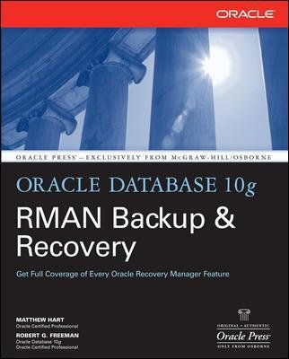 Oracle Database 10g RMAN Backup & Recovery (Paperback, New): Matthew Hart, Robert Freeman