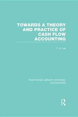 Towards a Theory and Practice of Cash Flow Accounting (Electronic book text): T.A. Lee, Robert H. Parker