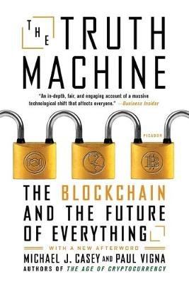 The Truth Machine - The Blockchain and the Future of Everything (Paperback): Paul Vigna, Michael J. Casey