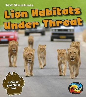 Lion Habitats Under Threat: a Cause and Effect Text (Text Structures) (Paperback): Phillip Simpson