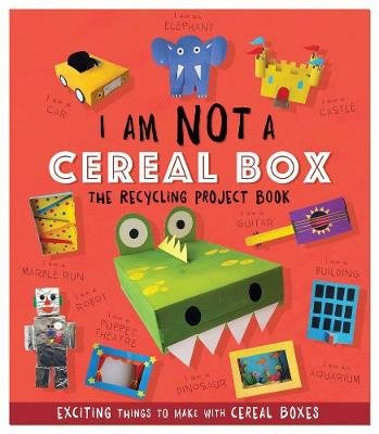 I Am Not A Cereal Box: The Recycling Project Book (Paperback): Sara Stanford