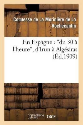 En Espagne: Du 30 A L'Heure, D'Irun a Algesiras (French, Paperback): La Moriniere De La Rochecantin