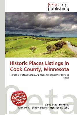 Historic Places Listings in Cook County, Minnesota (Paperback): Lambert M. Surhone, Mariam T. Tennoe, Susan F. Henssonow