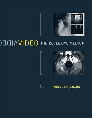 Video - The Reflexive Medium (Paperback): Yvonne Spielmann