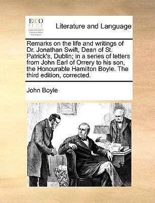 The Remarks on the Life and Writings of Dr. Jonathan Swift, Dean of St. Patrick's, Dublin, in a Series of Letters from...