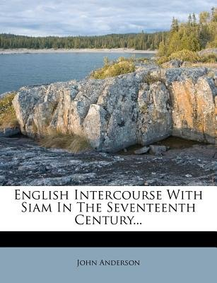 English Intercourse with Siam in the Seventeenth Century... (Paperback): John Anderson
