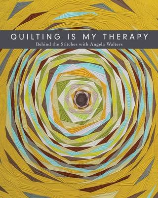 Quilting Is My Therapy - Behind the Stitches with Angela Walters (Electronic book text, Deluxe ed.): Angela Walters