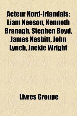 Acteur Nord-Irlandais - Liam Neeson, Kenneth Branagh, Stephen Boyd, James Nesbitt, John Lynch, Jackie Wright (English, French,...