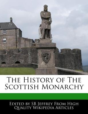 The History of the Scottish Monarchy (Paperback): Sb Jeffrey