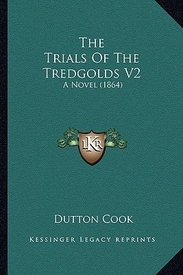 The Trials of the Tredgolds V2 - A Novel (1864) (Paperback): Dutton Cook