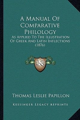A Manual of Comparative Philology - As Applied to the Illustration of Greek and Latin Inflections (1876) (Paperback): Thomas...