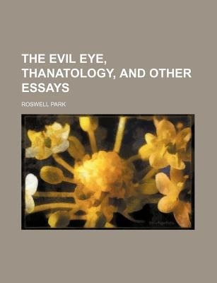 The Evil Eye, Thanatology, and Other Essays (Paperback): Roswell Park