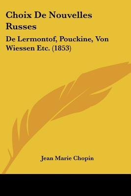 Choix de Nouvelles Russes - de Lermontof, Pouckine, Von Wiessen Etc. (1853) (English, French, Paperback): Jean-Marie Chopin