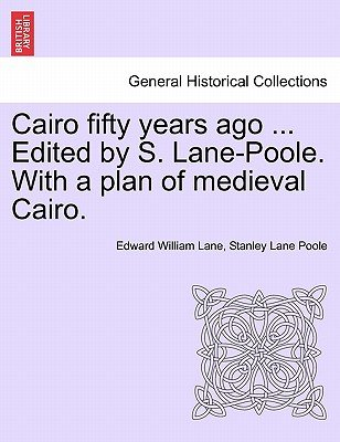 Cairo Fifty Years Ago ... Edited by S. Lane-Poole. with a Plan of Medieval Cairo. (Paperback): Edward William Lane, Stanley...