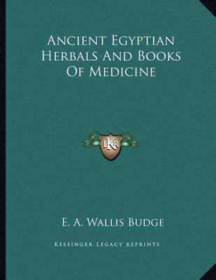 Ancient Egyptian Herbals and Books of Medicine (Paperback): E. A. Wallis Budge
