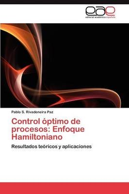 Control Optimo de Procesos - Enfoque Hamiltoniano (Spanish, Paperback): Pablo S Rivadeneira Paz