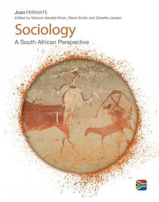 Sociology - A South African Perspective (Paperback): Joan Ferrante, Mariam Seedat-Khan, Zanetta Jansen, Rene Smith