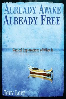 Already Awake Already Free - Radical Explorations of What Is (Paperback): Joey Lott