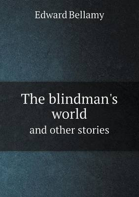 The Blindman's World and Other Stories (Paperback): Edward Bellamy