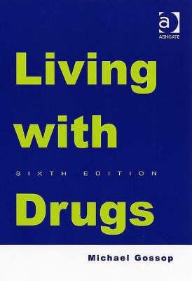 Living with Drugs (Hardcover, 6th Revised edition): Michael Gossop