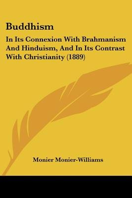 Buddhism - In Its Connexion with Brahmanism and Hinduism, and in Its Contrast with Christianity (1889) (Paperback): Monier...