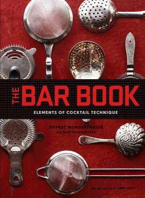The Bar Book - Elements of Cocktail Technique (Electronic book text): Jeffrey Morgenthaler