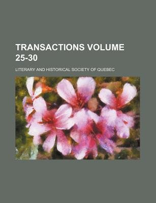 Transactions Volume 25-30 (Paperback): Literary & Historical Society of Quebec