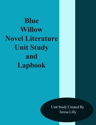Blue Willow Novel Literature Unit Study and Lapbook (Paperback): Teresa Ives Lilly