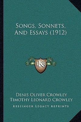 Songs, Sonnets, and Essays (1912) Songs, Sonnets, and Essays (1912) (Paperback): Denis Oliver Crowley, Timothy Leonard Crowley
