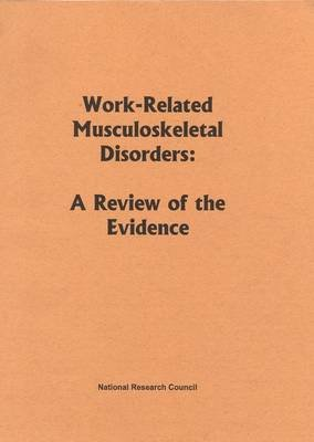 Work-Related Musculoskeletal Disorders - A Review of the Evidence (Paperback): Steering Committee for the Workshop on...