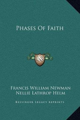 Phases of Faith (Hardcover): Francis William Newman, Nellie Lathrop Helm