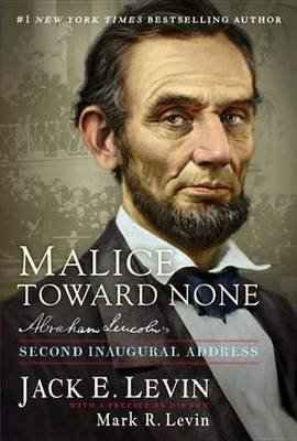 Malice Toward None - Abraham Lincoln's Second Inaugural Address (Electronic book text): Jack E Levin