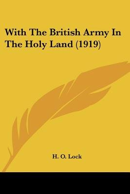 With the British Army in the Holy Land (1919) (Paperback): H. O. Lock