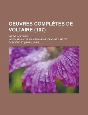 Oeuvres Completes de Voltaire; Vie de Voltaire (107 ) (Paperback): Us Government, Voltaire