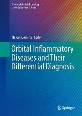 Orbital Inflammatory Diseases and Their Differential Diagnosis (Hardcover): Hakan Demirci