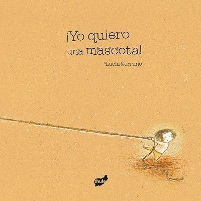 Yo Quiero una Mascota! (Spanish, Hardcover): Lucia Serrano