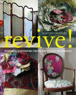 Revive! - Inspired Interiors from Recycled Materials (Paperback): Jacqueline Mulvaney
