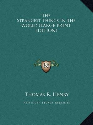 The Strangest Things in the World (Large print, Hardcover, large type edition): Thomas R. Henry