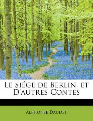 Le Si GE de Berlin, Et D'Autres Contes (English, French, Paperback): Alphonse Daudet