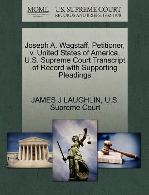 Joseph A. Wagstaff, Petitioner, V. United States of America. U.S. Supreme Court Transcript of Record with Supporting Pleadings...
